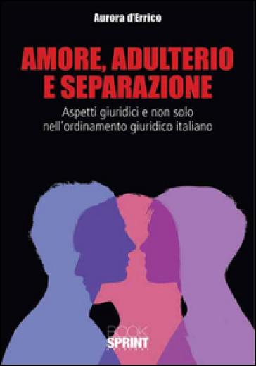 Amore, adulterio e separazione - Aurora D'Errico | Rochesterscifianimecon.com
