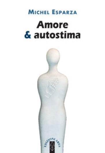 Amore & autostima - Michel Esparza |