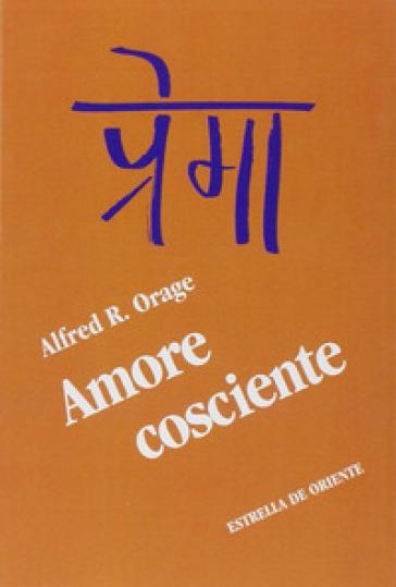 Amore cosciente - Alfred R. Orage |