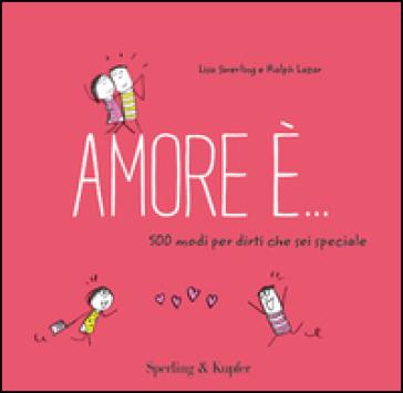 Amore è... 500 modi per dirti che sei speciale - Lisa Swerling | Thecosgala.com