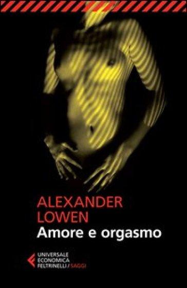 Amore e orgasmo - Alexander Lowen |