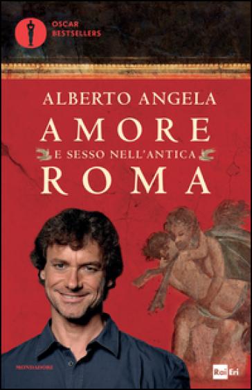 Amore e sesso nell'antica Roma - Alberto Angela |