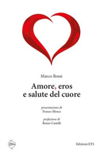Amore, eros e salute del cuore - Marco Rossi | Rochesterscifianimecon.com