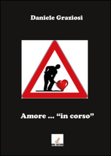 Amore... «in corso» - Daniele Graziosi  
