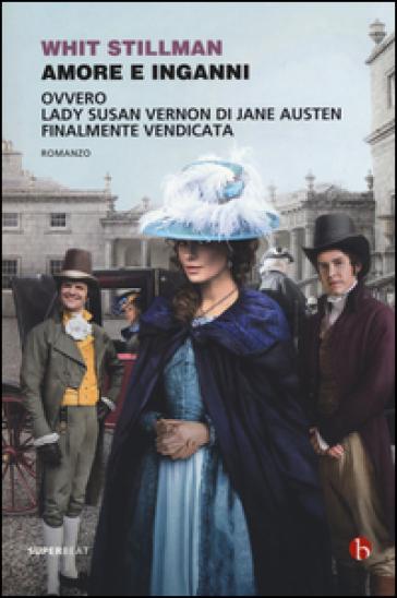 Amore e inganni ovvero Lady Susan Vernon di Jane Austen finalmente vendicata - Whit Stillman  
