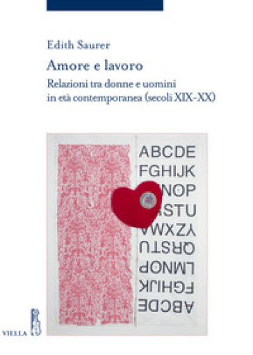 Amore e lavoro. Relazioni tra donne e uomini in età contemporanea (secoli XIX-XX) - Edith Saurer |