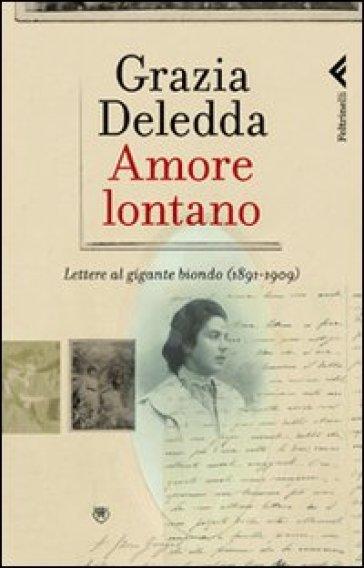 Amore lontano. Lettere al gigante biondo (1891-1909) - Grazia Deledda |