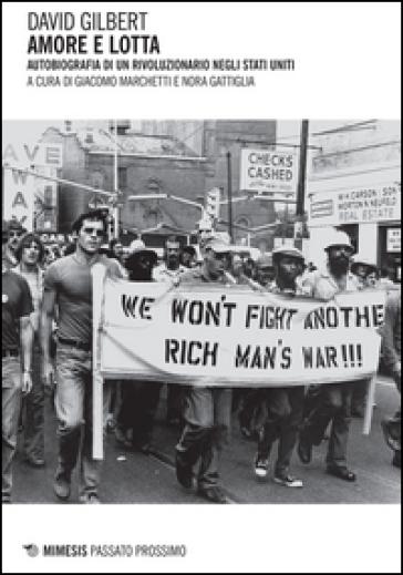 Amore e lotta. Autobiografia di un rivoluzionario negli Stati Uniti - David Gilbert |