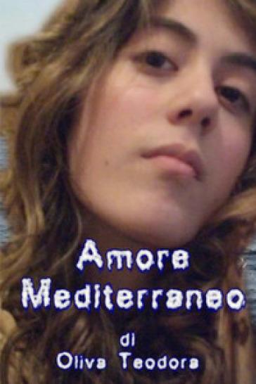 Amore mediterraneo - Teodora Oliva |