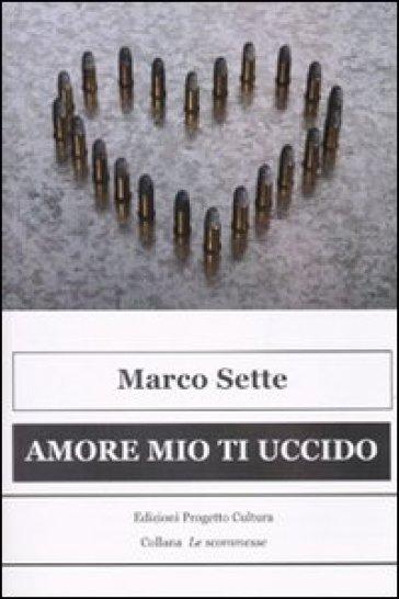 Amore mio ti uccido (due storie di amore e tradimento) - Marco Sette | Ericsfund.org