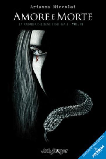 Amore e morte. La radura del bene e del male. 2. - Arianna Niccolai |