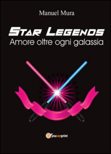 Amore oltre ogni galassia. Star legends - Manuel Mura |