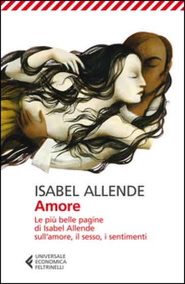 Amore. Le più belle pagine di Isabel Allende sull'amore, il sesso, i sentimenti - Isabel Allende | Ericsfund.org
