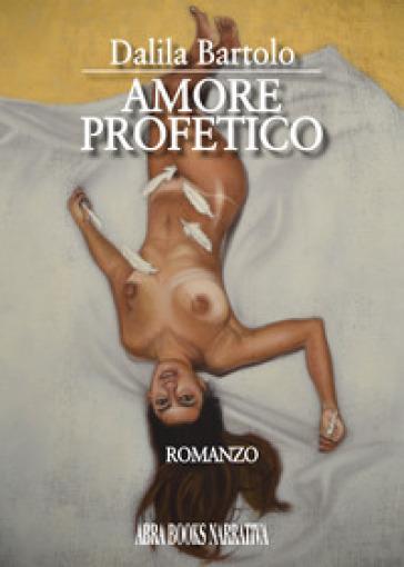 Amore profetico - Dalila Bartolo  