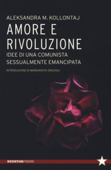 Amore e rivoluzione. idee di una comunista sessualmente emancipata - Aleksandra Kollontaj | Rochesterscifianimecon.com