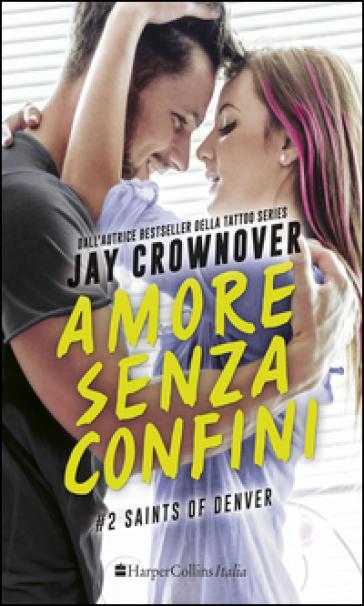 Amore senza confini. Saints of Denver. 2. - Jay Crownover |