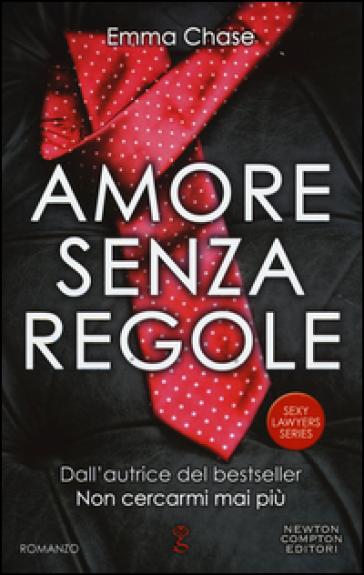 Amore senza regole. Sexy lawyers series - Emma Chase |
