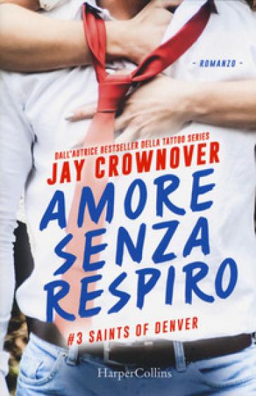 Amore senza respiro. Saints of Denver. 3. - Jay Crownover   Thecosgala.com