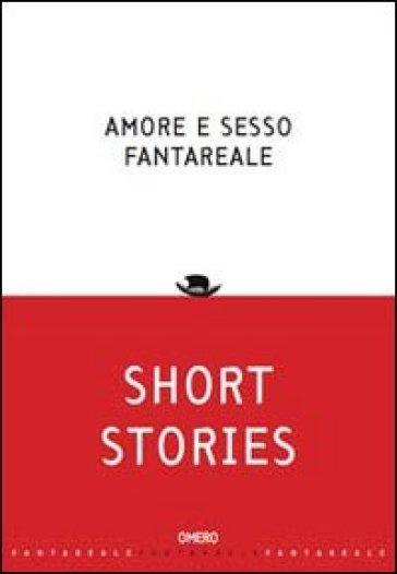 Amore e sesso fantareale. Short stories