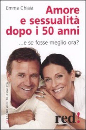 Amore e sessualità dopo i 50 anni - Emma Chiaia | Ericsfund.org
