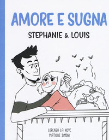 Amore e sugna. Stephanie & Louis - Lorenzo La Neve pdf epub