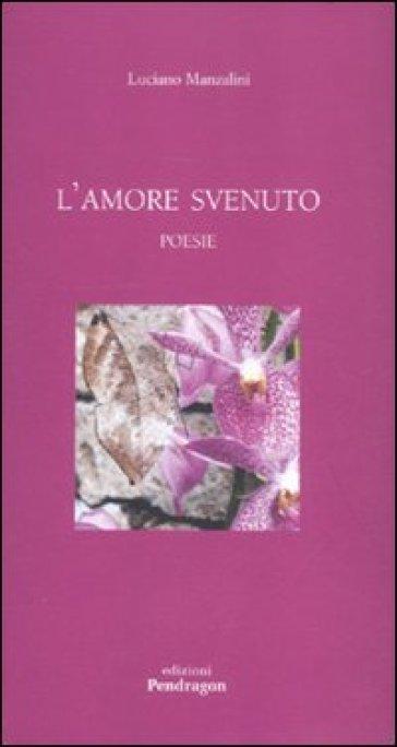 Amore svenuto (L') - Luciano Manzalini |