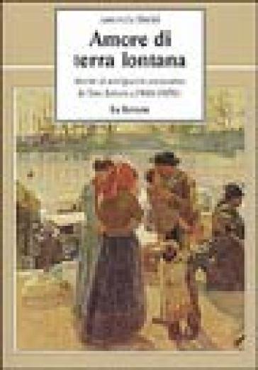 Amore di terra lontana. Storie di emigranti attraverso le loro lettere (1946-1970) - Antonella Sbolci |