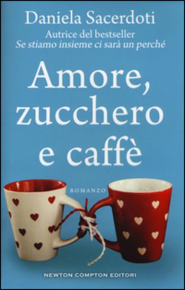 Amore, zucchero e caffè - Daniela Sacerdoti |