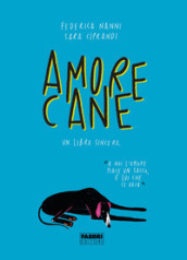 Amorecane. Un libro sincero. Ediz. illustrata
