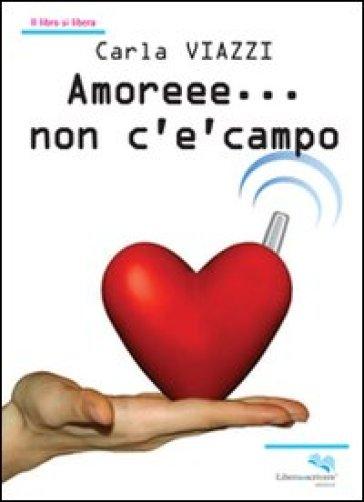 Amoreee... non c'è campo - Carla Viazzi  