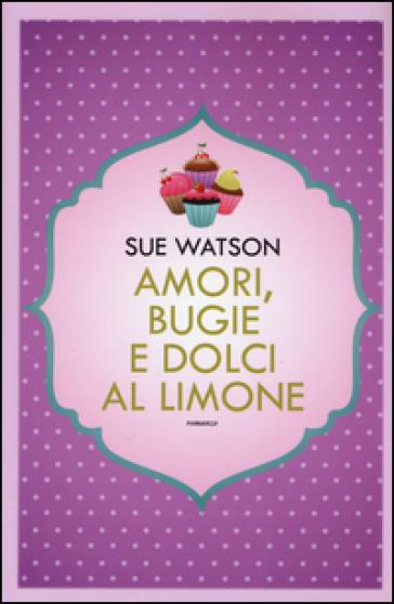 Amori, bugie e dolci al limone - Sue Watson | Thecosgala.com