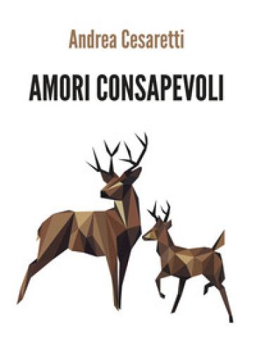 Amori consapevoli - Andrea Cesaretti |