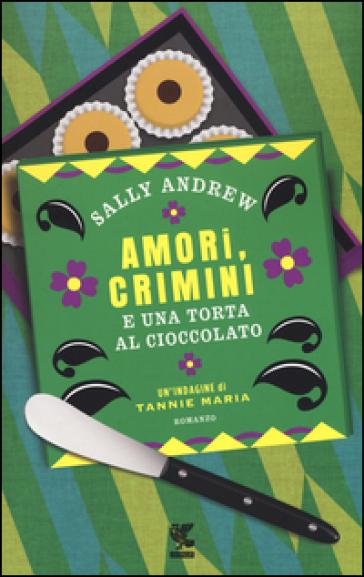 Amori, crimini e una torta al cioccolato. Un'indagine di Tannie Maria - Sally Andrew |