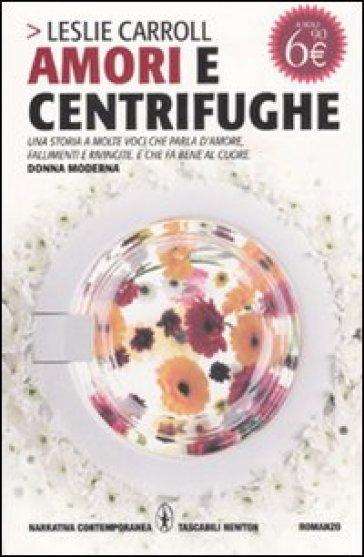 Amori e centrifughe - Leslie Carroll |