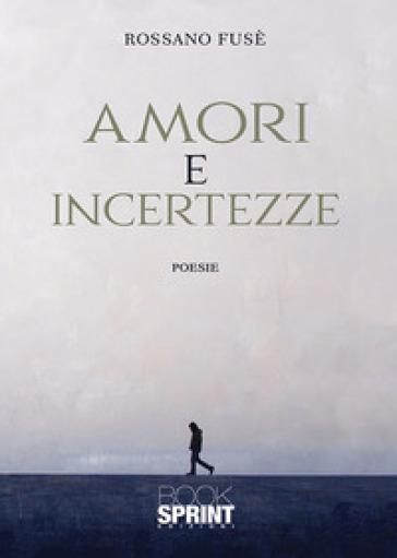 Amori e incertezze - Rossano Fusè |