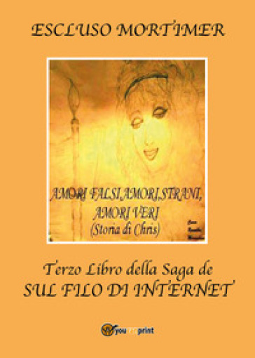 Amori falsi, amori strani, amori veri (Storia di Chris). Terzo libro della saga sul filo di internet - Escluso Mortimer | Kritjur.org