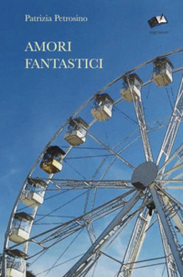 Amori fantastici - Patrizia Petrosino | Rochesterscifianimecon.com