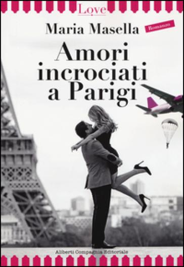 Amori incrociati a Parigi - Maria Masella  