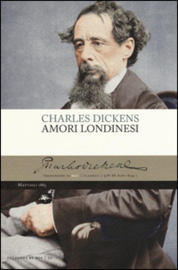 Amori londinesi - Charles Dickens |
