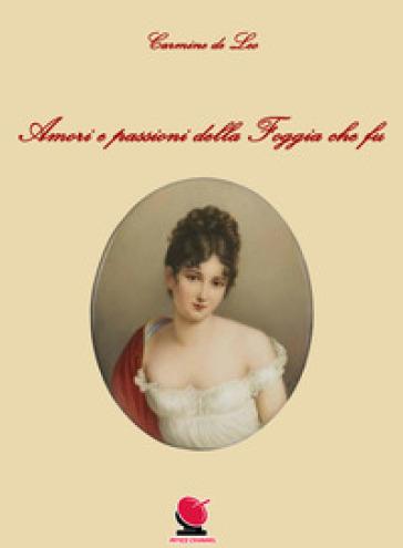 Amori e passioni della Foggia che fu - Carmine De Leo |