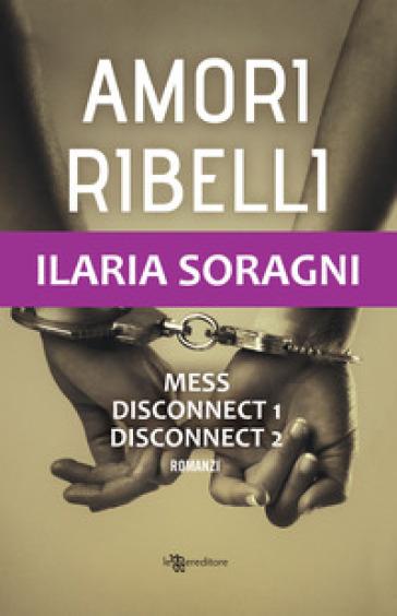 Amori ribelli - Ilaria Soragni | Rochesterscifianimecon.com