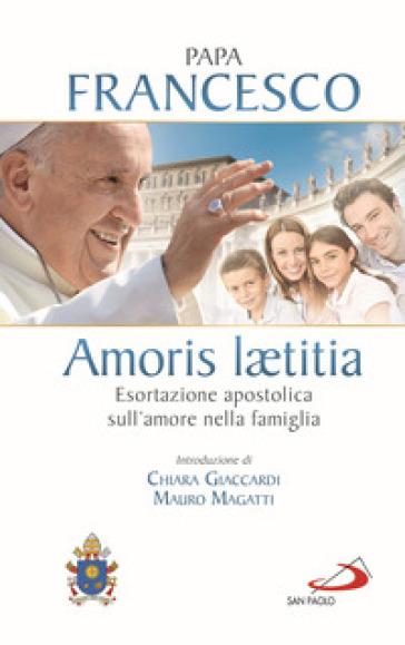 Amoris laetitia. Esortazione apostolica sull'amore nella famiglia. Introduzione di Chiara Giaccardi e Mauro Magatti - Papa Francesco (Jorge Mario Bergoglio) |