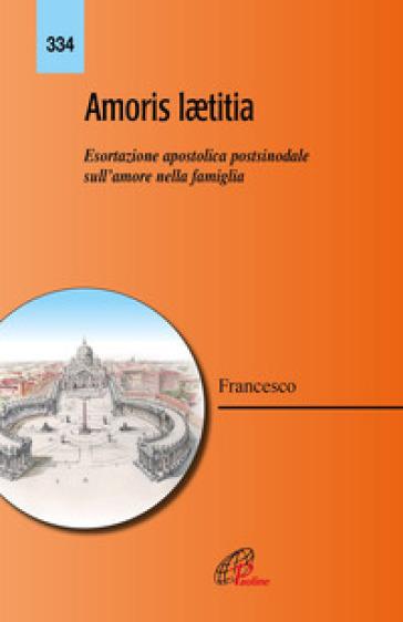 Amoris laetitia. Esortazione apostolica postsinodale sull'amore nella famiglia - Papa Francesco (Jorge Mario Bergoglio) | Ericsfund.org