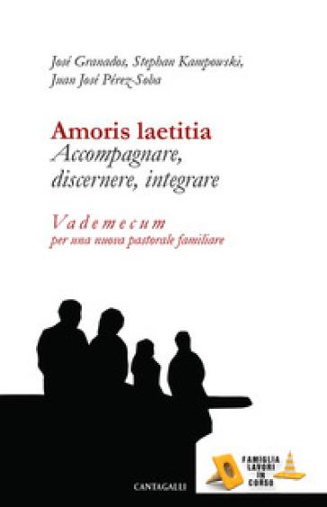 Amoris laetitia. Accompagnare, discernere, integrare. Vademecum per una nuova pastorale familiare - Stephan Kampowski |