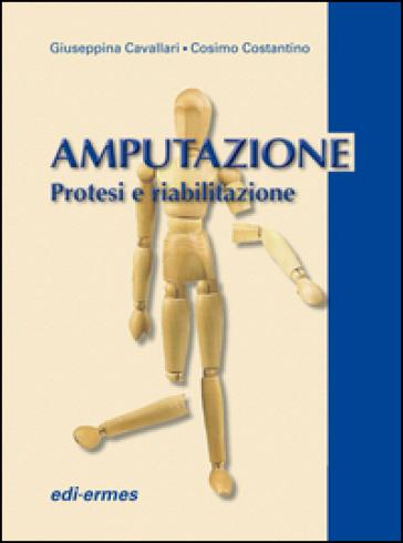 Amputazione. Protesi e riabilitazione - Cosimo Costantino  