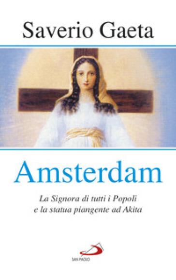 Amsterdam. La Signora di tutti i popoli e la statua piangente ad Akita - Saverio Gaeta | Ericsfund.org