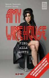 Amy Winehouse. Fino alla morte