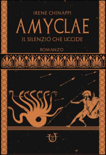 Amyclae. Il silenzio che uccide - Irene Chinappi |
