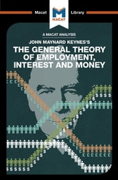 An Analysis of John Maynard Keyne s The General Theory of Employment, Interest and Money