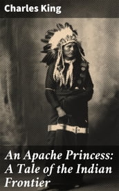 An Apache Princess: A Tale of the Indian Frontier